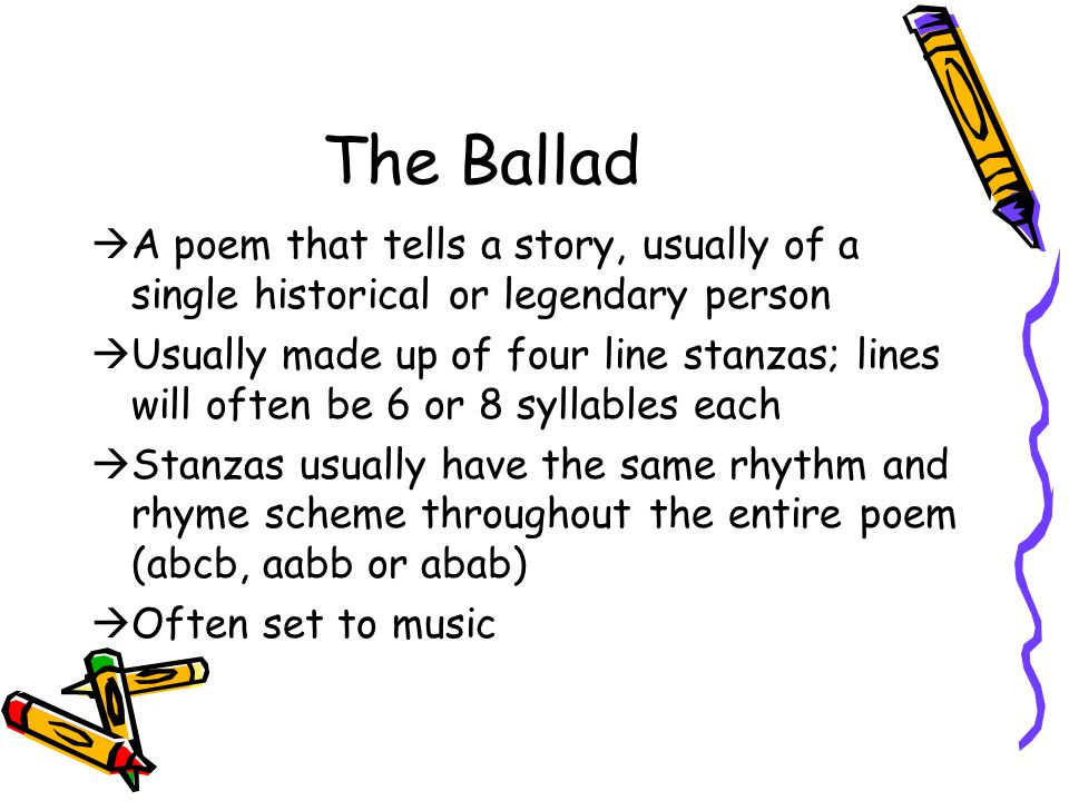 The Ballad A poem that tells a story, usually of a single historical or legendary person.