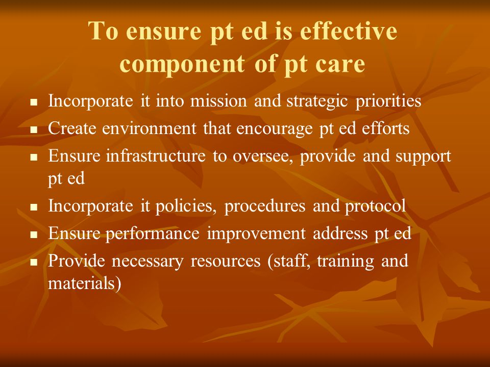 To ensure pt ed is effective component of pt care