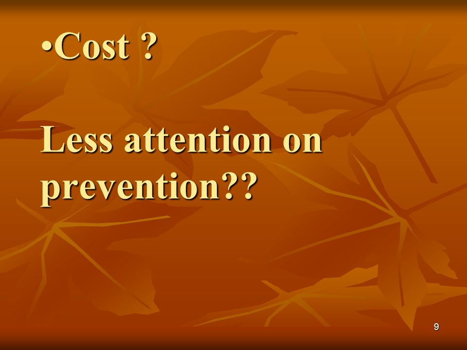 Cost Less attention on prevention