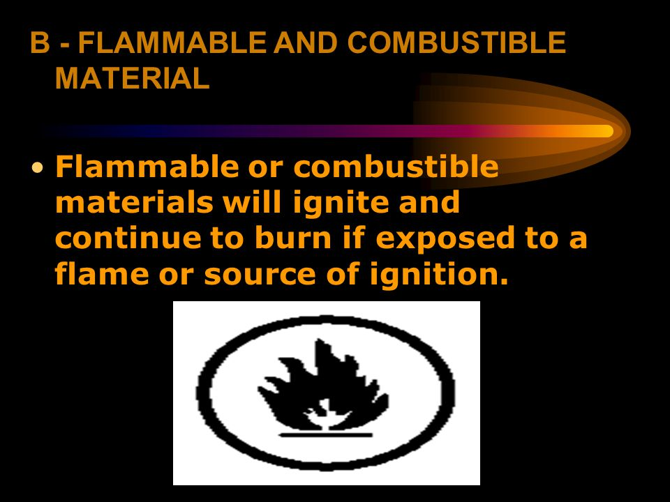 B - FLAMMABLE AND COMBUSTIBLE MATERIAL