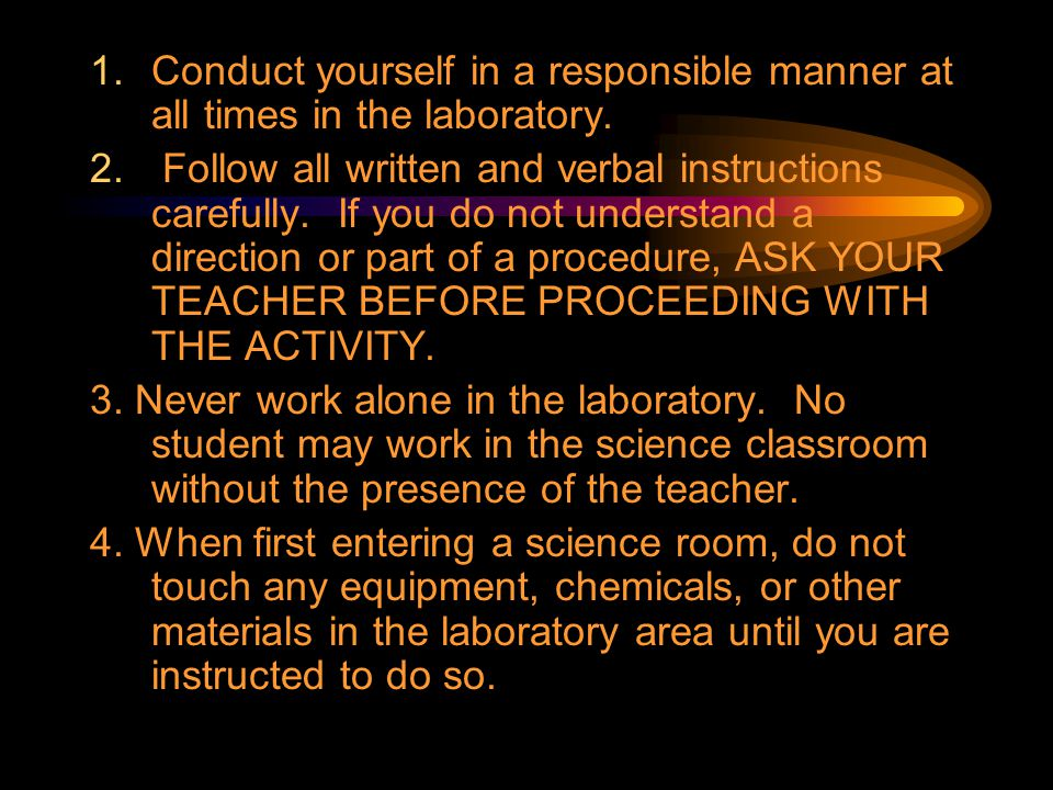 Conduct yourself in a responsible manner at all times in the laboratory.