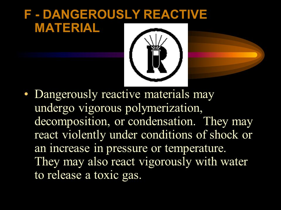F - DANGEROUSLY REACTIVE MATERIAL