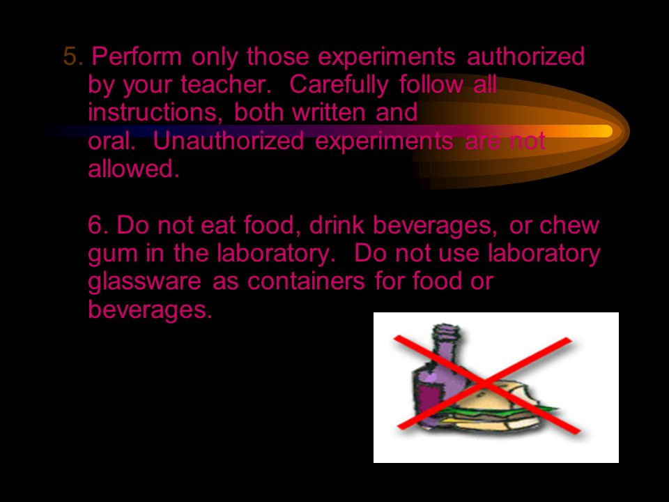 5. Perform only those experiments authorized by your teacher