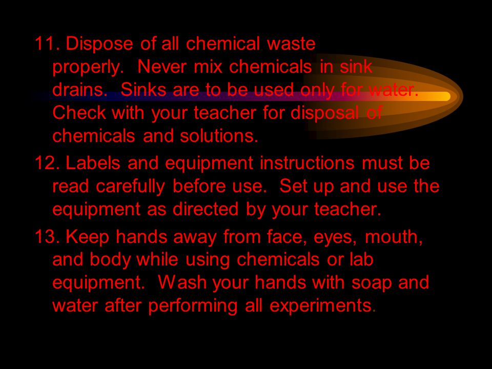 11. Dispose of all chemical waste properly