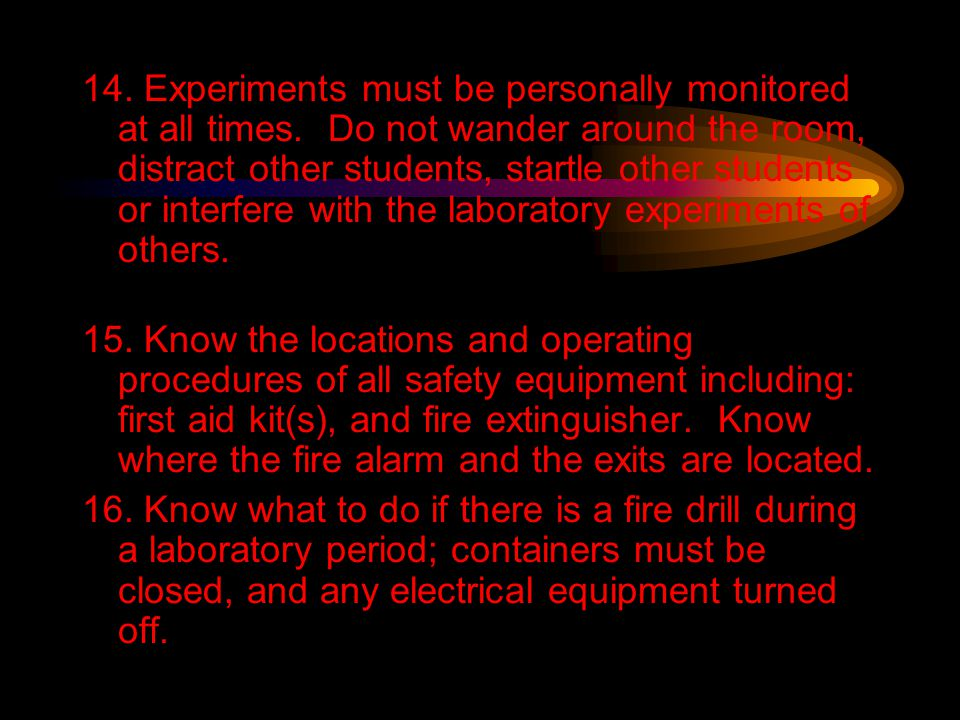 14. Experiments must be personally monitored at all times