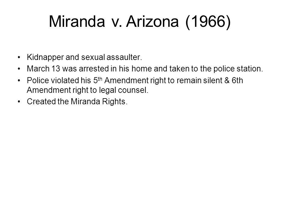 Miranda v. Arizona (1966) Kidnapper and sexual assaulter.