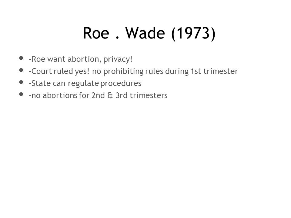 Roe . Wade (1973) -Roe want abortion, privacy!