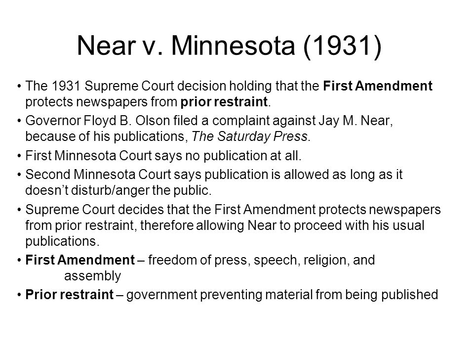 Near v. Minnesota (1931) The 1931 Supreme Court decision holding that the First Amendment protects newspapers from prior restraint.