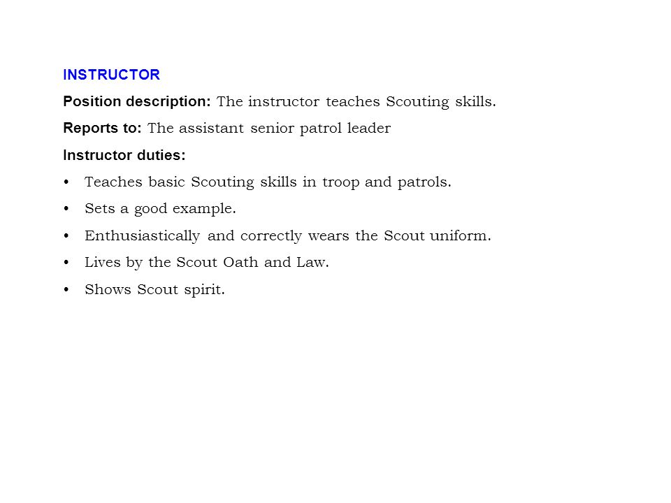INSTRUCTOR Position description: The instructor teaches Scouting skills. Reports to: The assistant senior patrol leader.