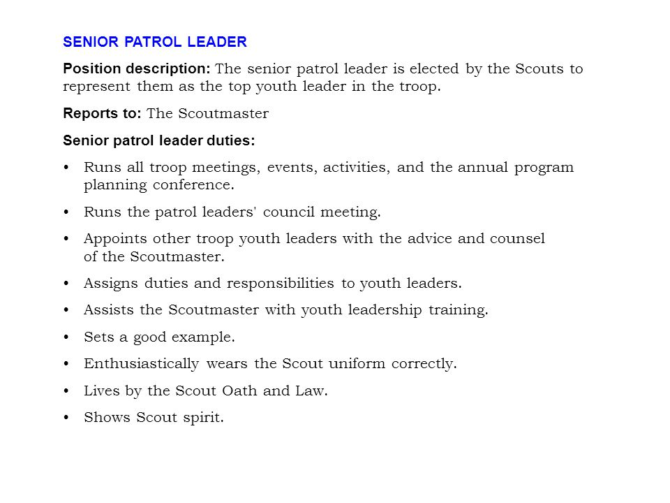 SENIOR PATROL LEADER Position description: The senior patrol leader is elected by the Scouts to represent them as the top youth leader in the troop.