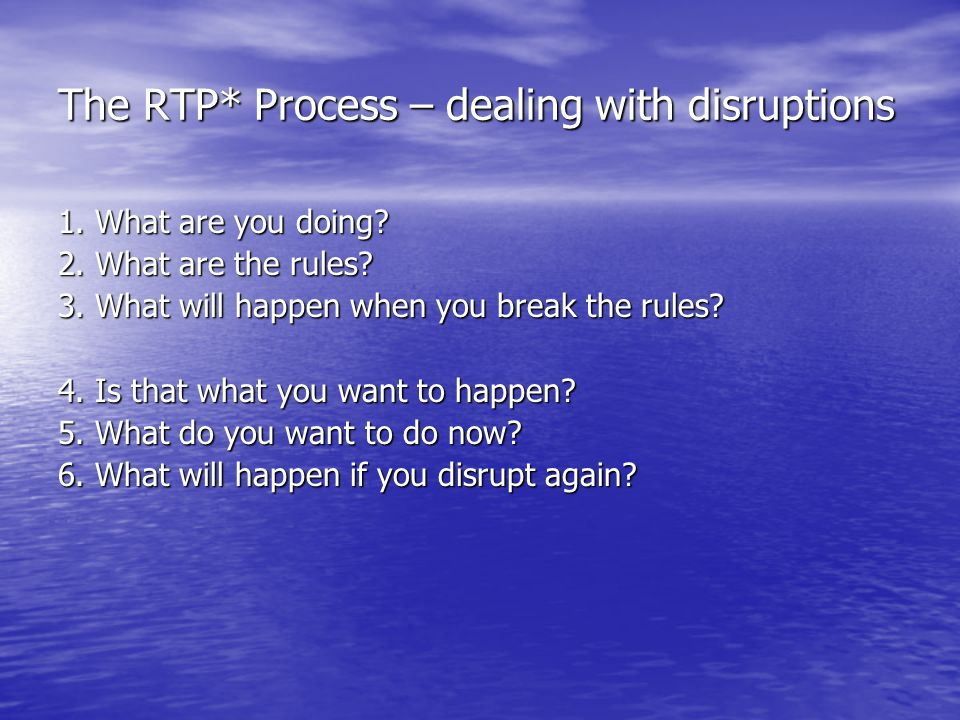 The RTP* Process – dealing with disruptions