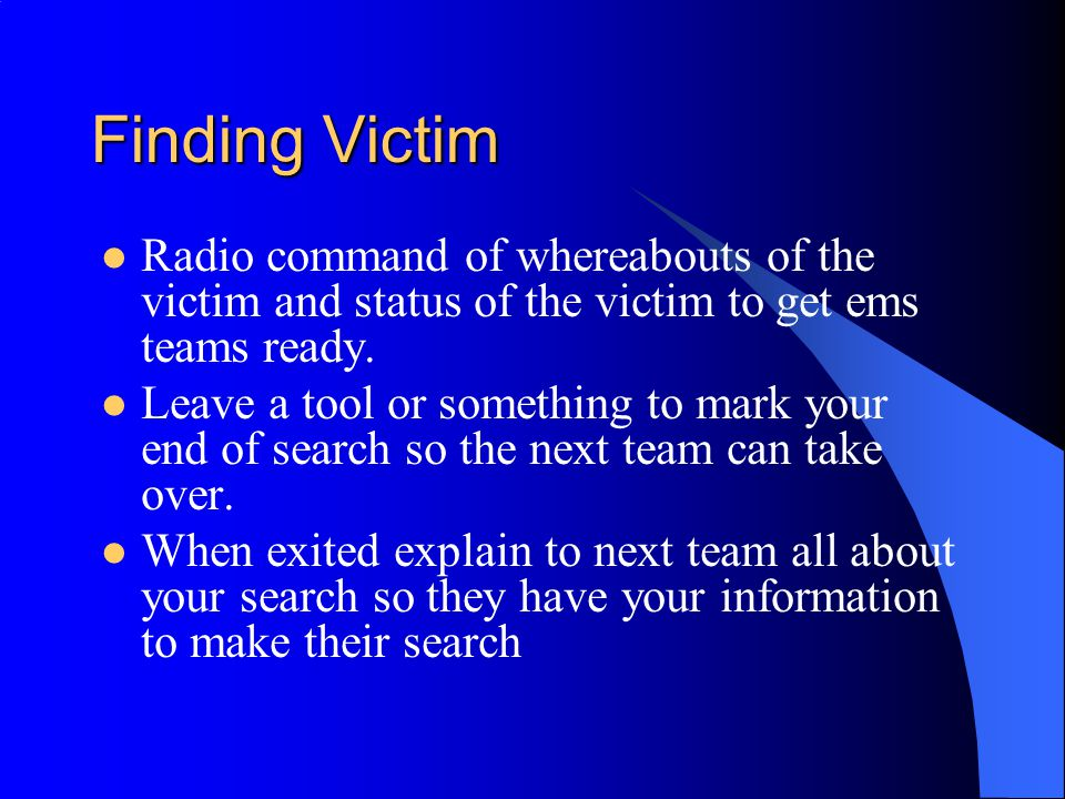 Finding Victim Radio command of whereabouts of the victim and status of the victim to get ems teams ready.