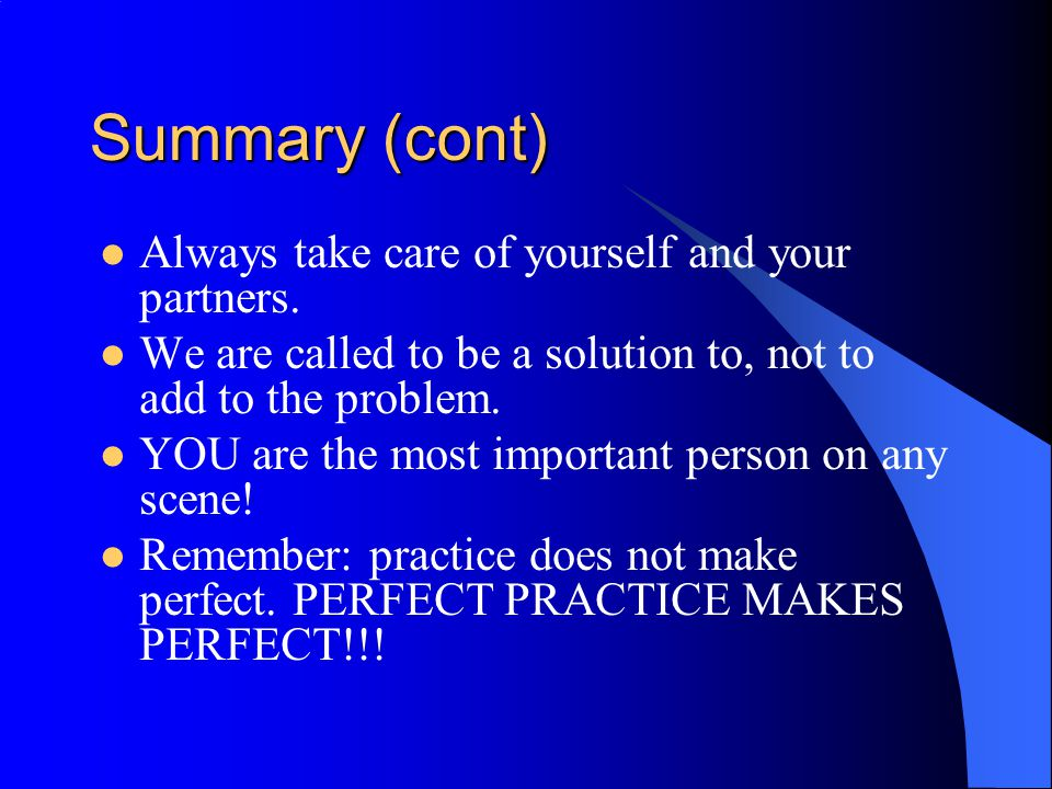 Summary (cont) Always take care of yourself and your partners.