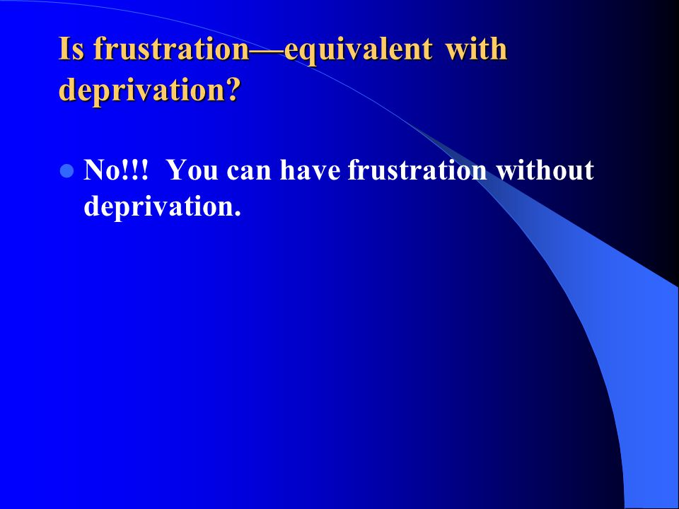 Is frustration—equivalent with deprivation