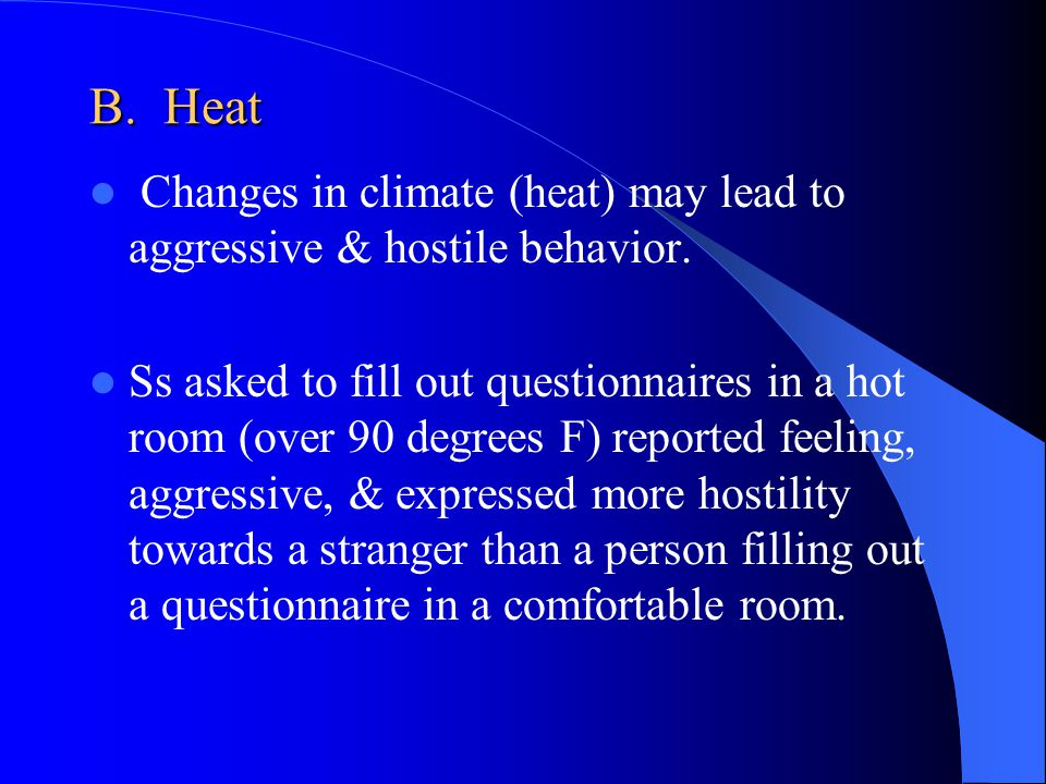 B. Heat Changes in climate (heat) may lead to aggressive & hostile behavior.
