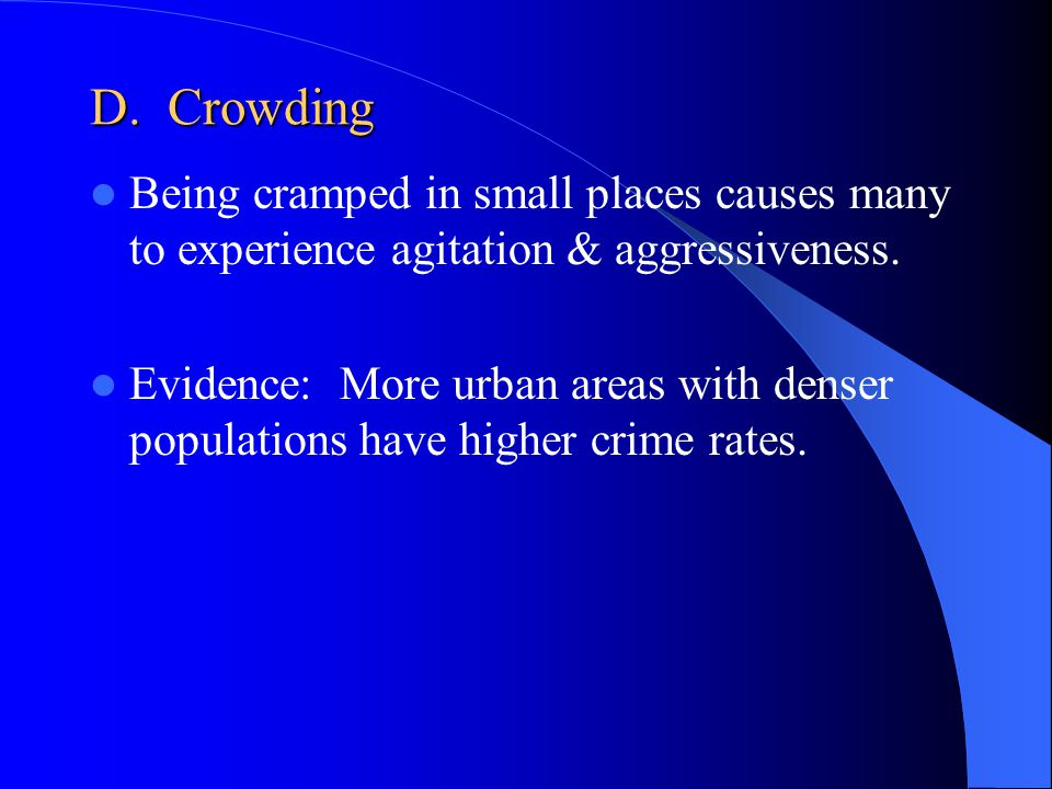 D. Crowding Being cramped in small places causes many to experience agitation & aggressiveness.