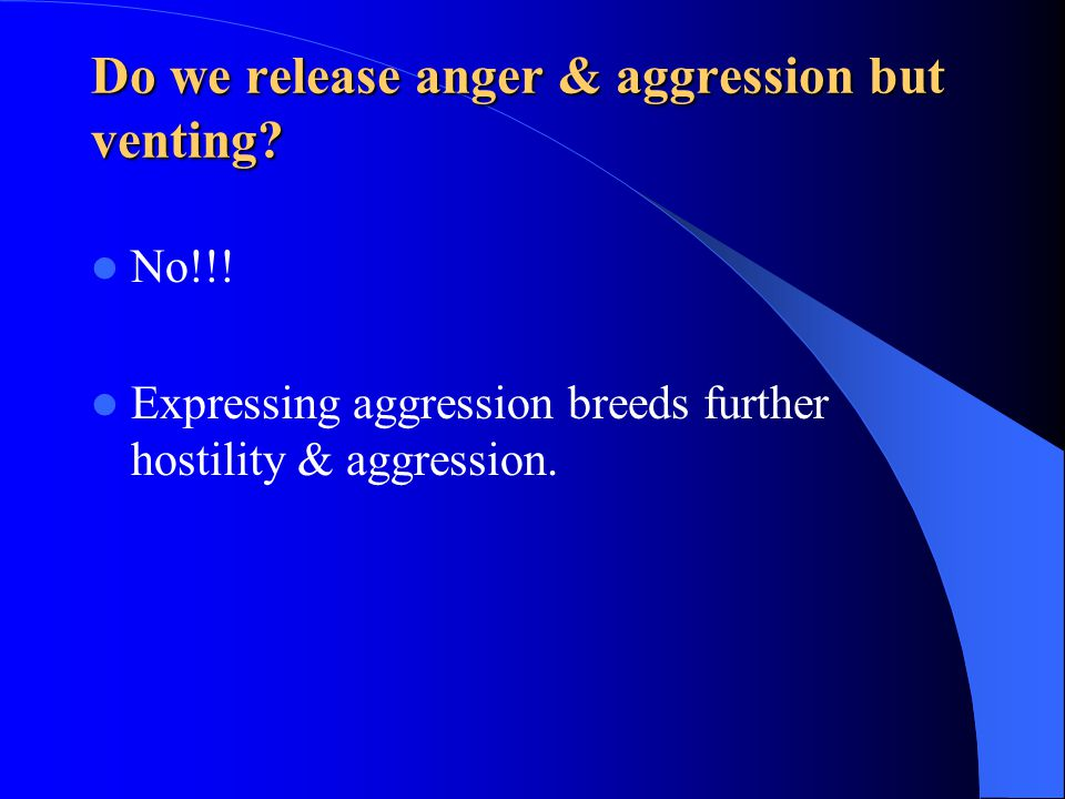Do we release anger & aggression but venting