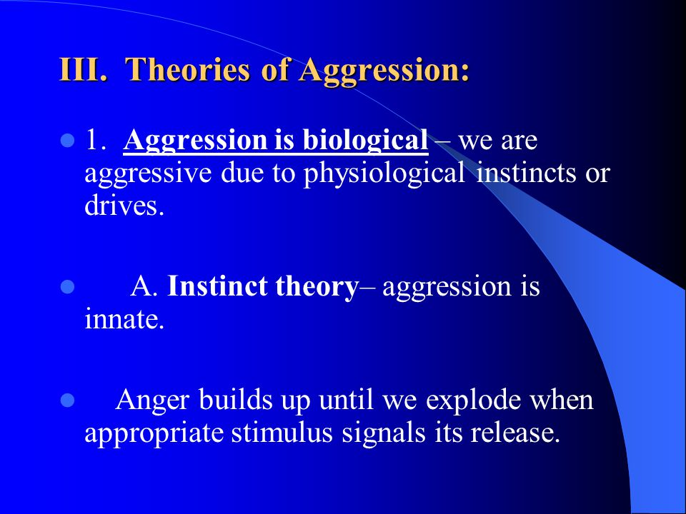 III. Theories of Aggression:
