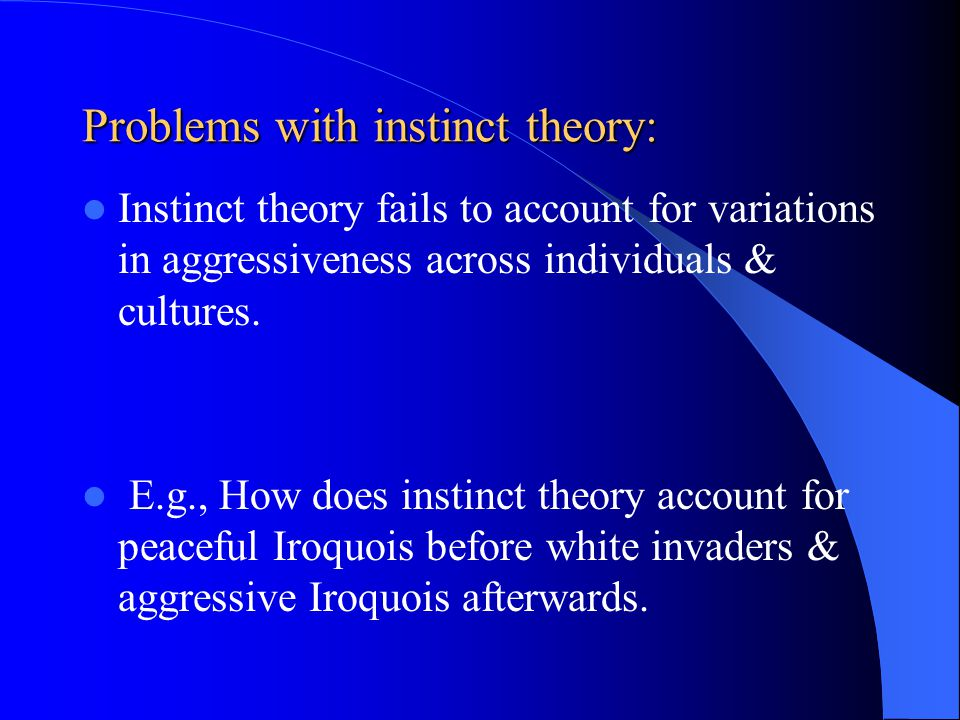Problems with instinct theory: