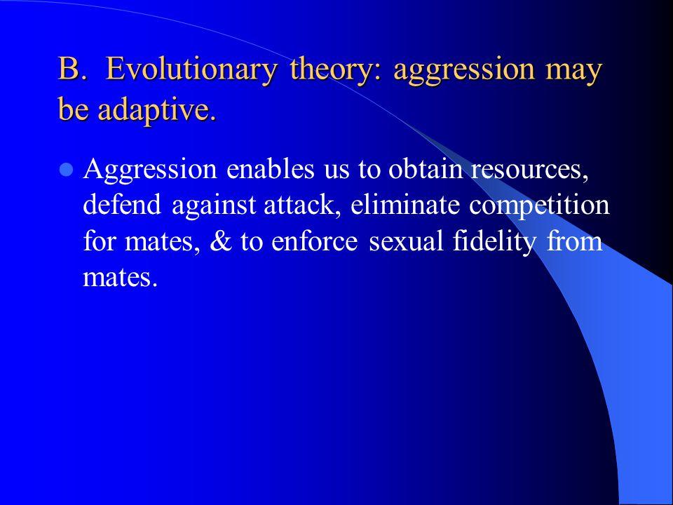 B. Evolutionary theory: aggression may be adaptive.