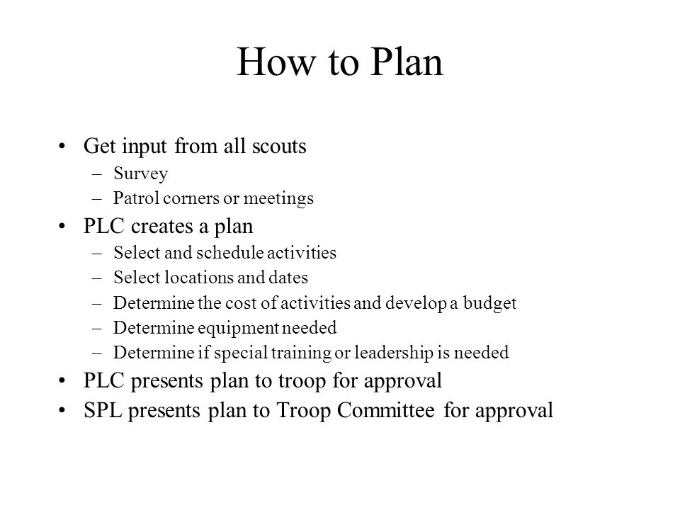 How to Plan Get input from all scouts PLC creates a plan
