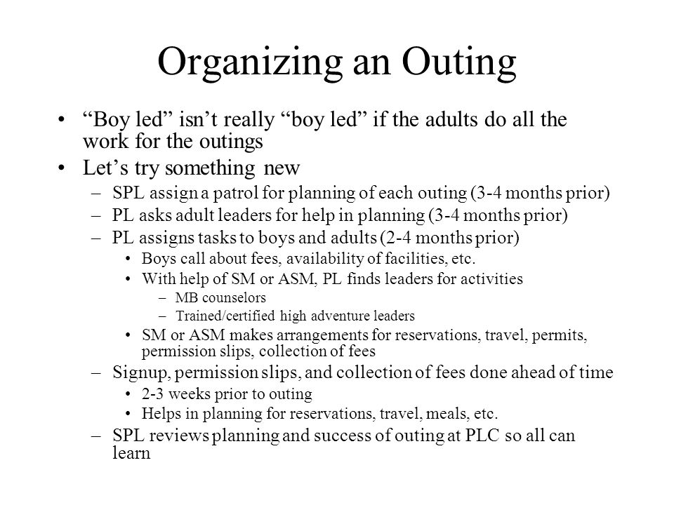 Organizing an Outing Boy led isn't really boy led if the adults do all the work for the outings.