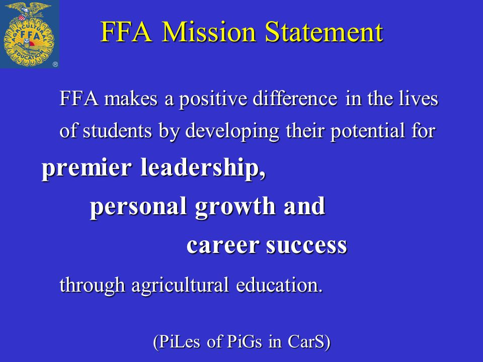 FFA Mission Statement FFA makes a positive difference in the lives of students by developing their potential for.