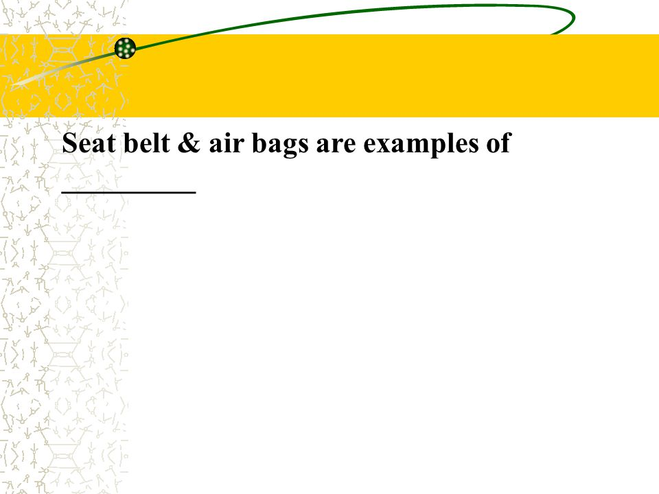 Seat belt & air bags are examples of _________