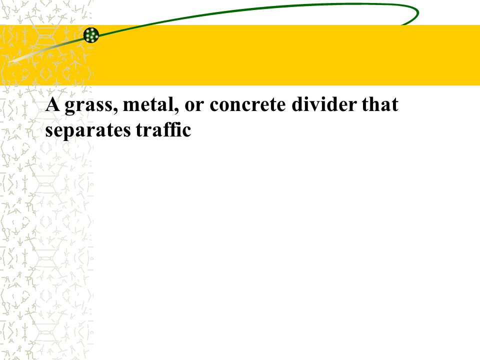 A grass, metal, or concrete divider that separates traffic
