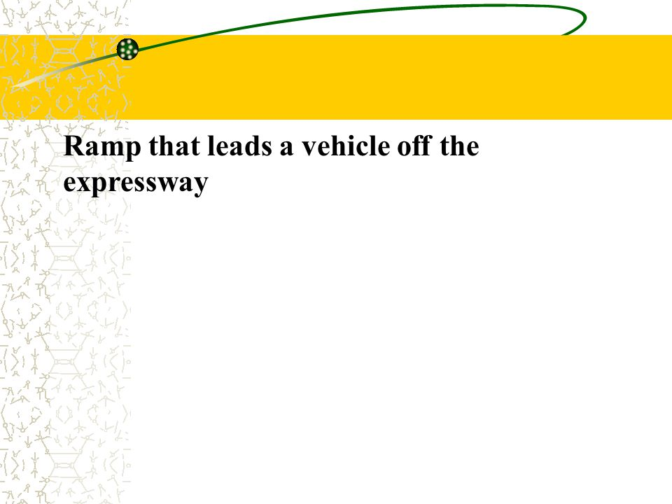 Ramp that leads a vehicle off the expressway