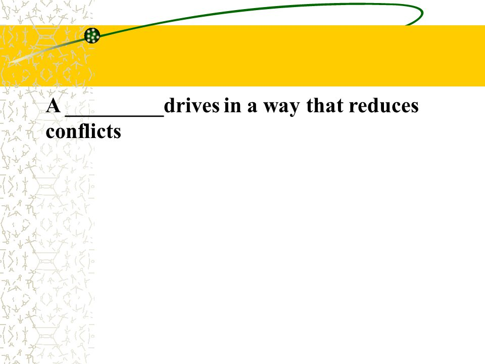 A _________drives in a way that reduces conflicts