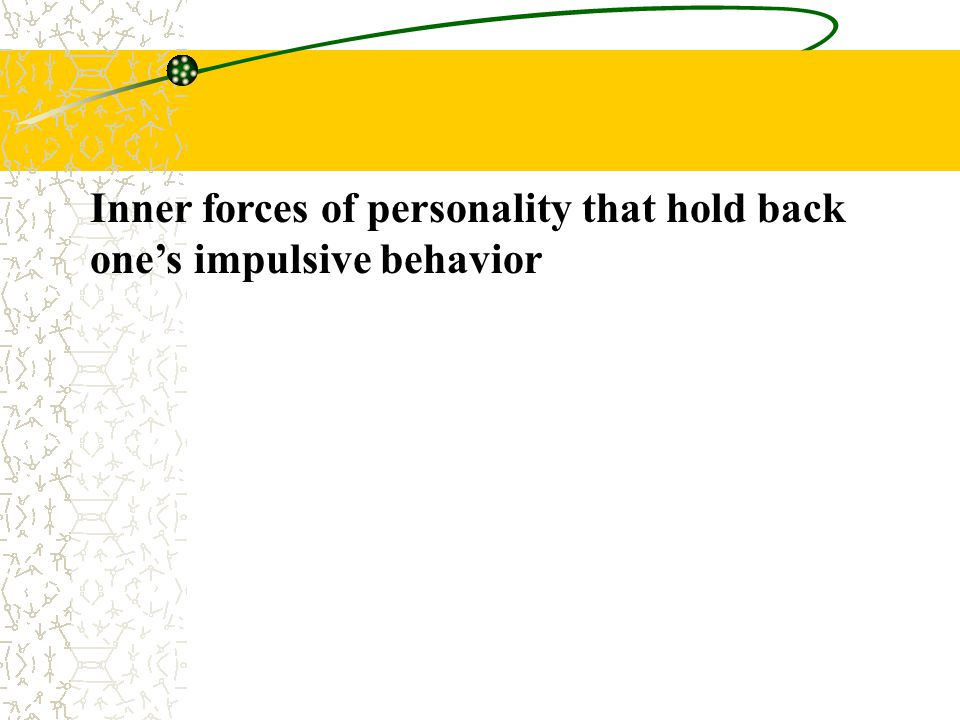 Inner forces of personality that hold back one's impulsive behavior