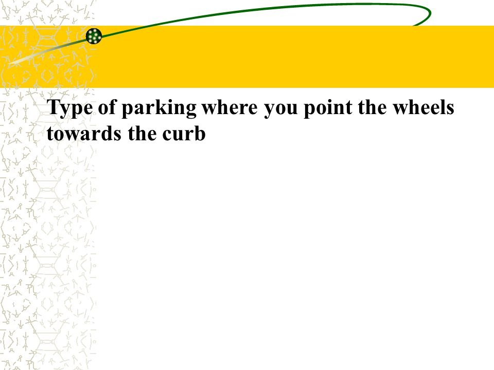 Type of parking where you point the wheels towards the curb