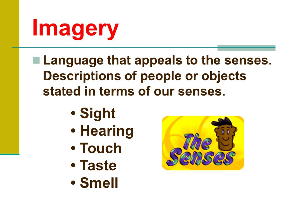 Imagery • Sight • Hearing • Touch • Taste • Smell