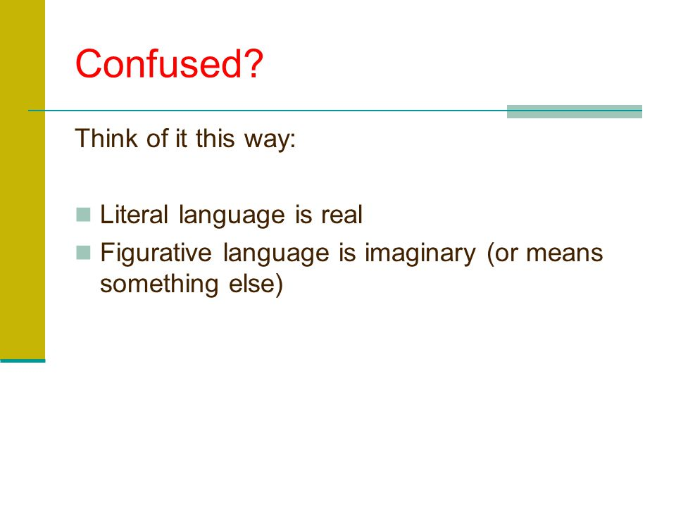 Confused Think of it this way: Literal language is real