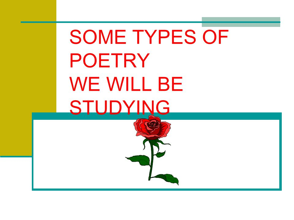 SOME TYPES OF POETRY WE WILL BE STUDYING