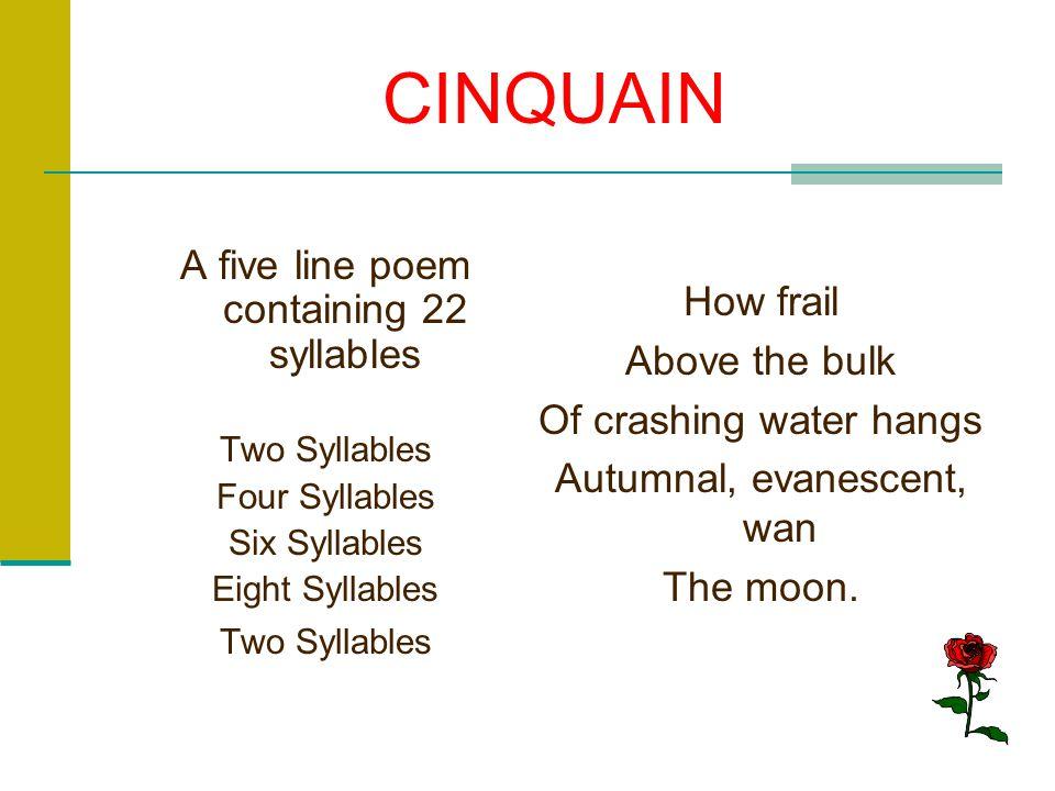 CINQUAIN A five line poem containing 22 syllables How frail