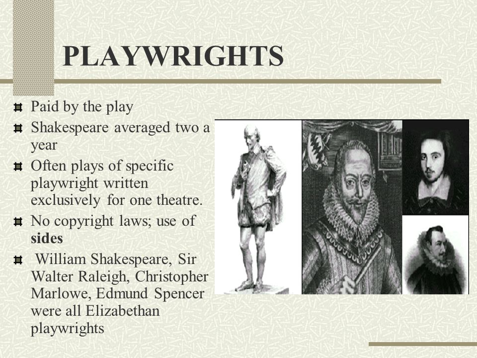 PLAYWRIGHTS Paid by the play Shakespeare averaged two a year