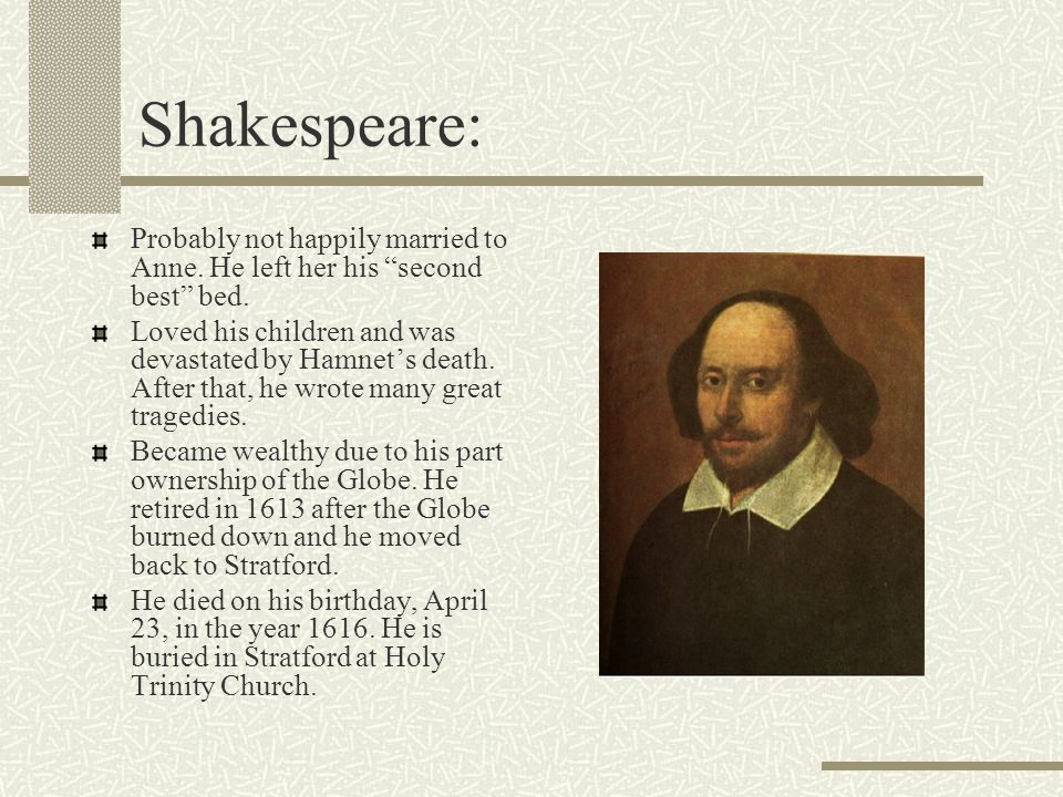 Shakespeare: Probably not happily married to Anne. He left her his second best bed.