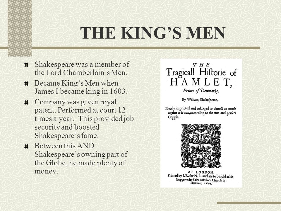 THE KING'S MEN Shakespeare was a member of the Lord Chamberlain's Men.