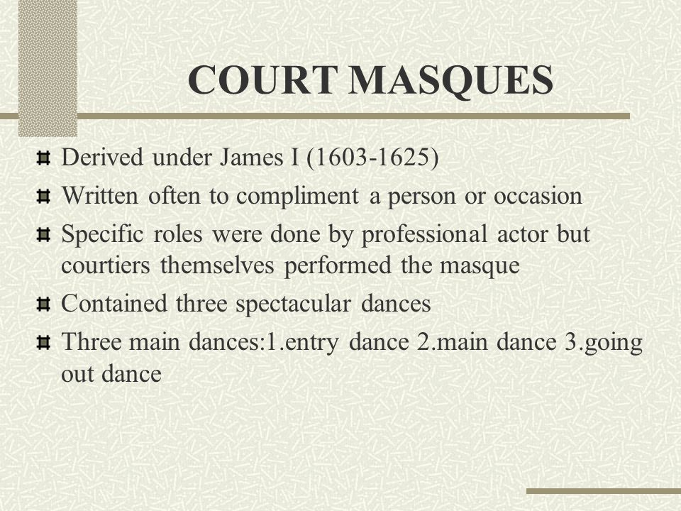 COURT MASQUES Derived under James I (1603-1625)
