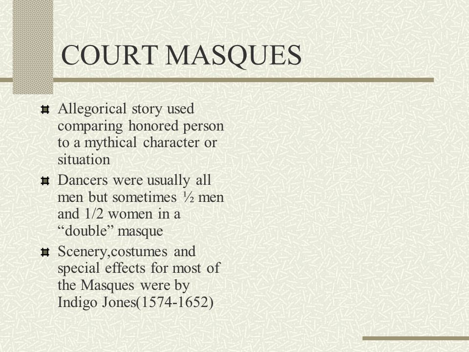 COURT MASQUES Allegorical story used comparing honored person to a mythical character or situation.