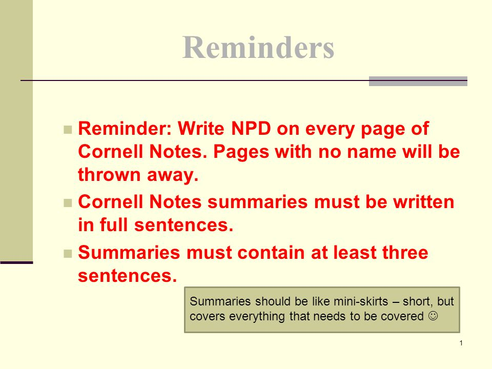 Reminders Reminder: Write NPD on every page of Cornell Notes. Pages with no name will be thrown away.