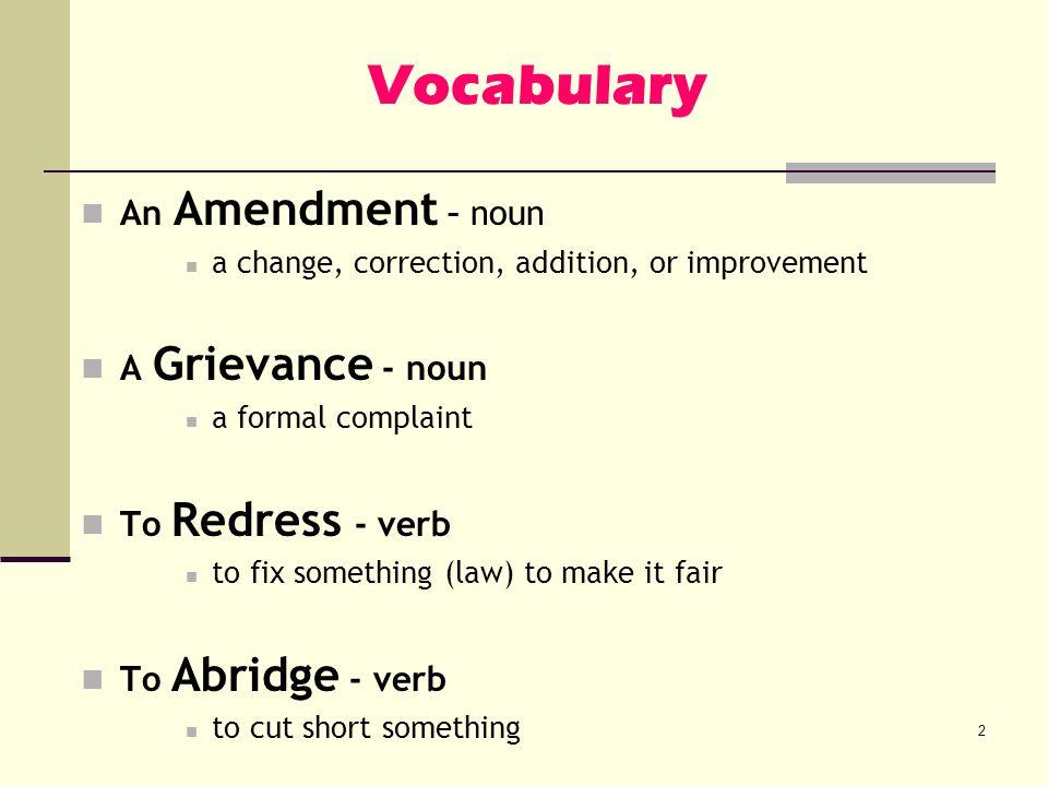 Vocabulary An Amendment – noun A Grievance - noun To Redress - verb