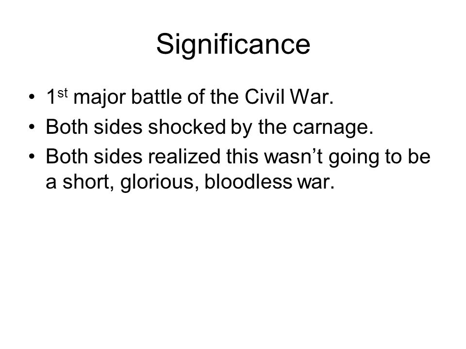 Significance 1st major battle of the Civil War.