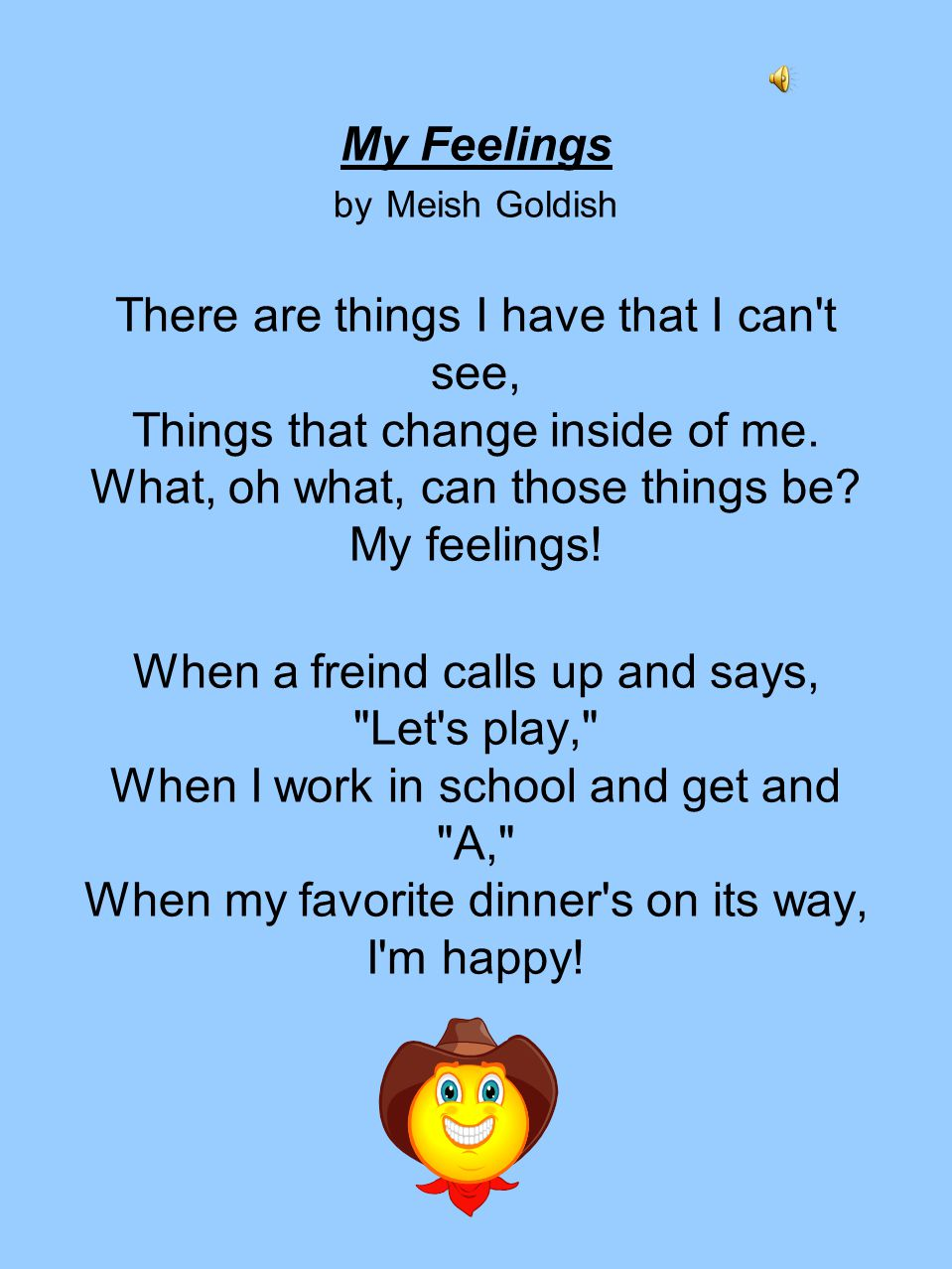 My Feelings by Meish Goldish There are things I have that I can t see, Things that change inside of me.