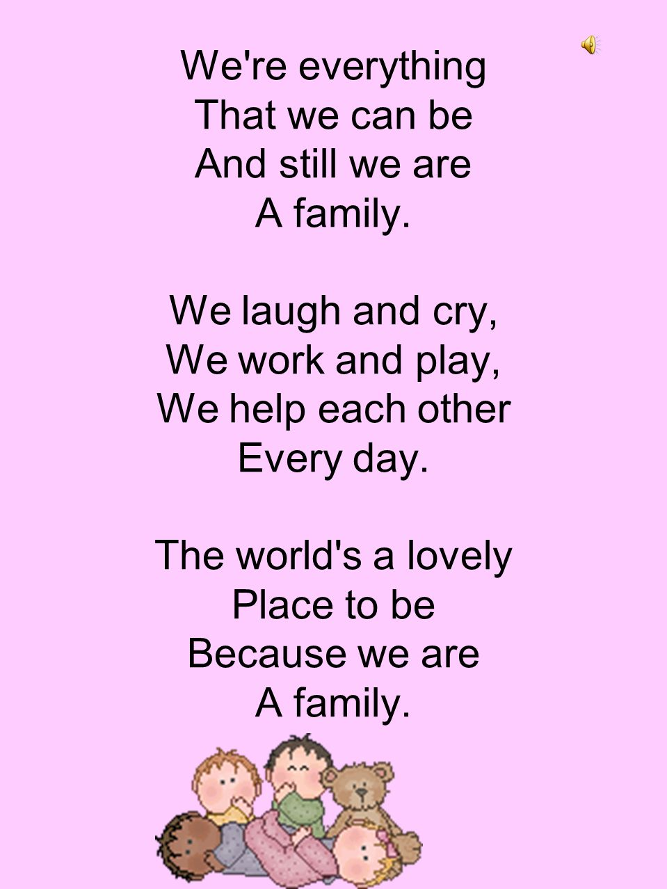 We re everything That we can be And still we are A family