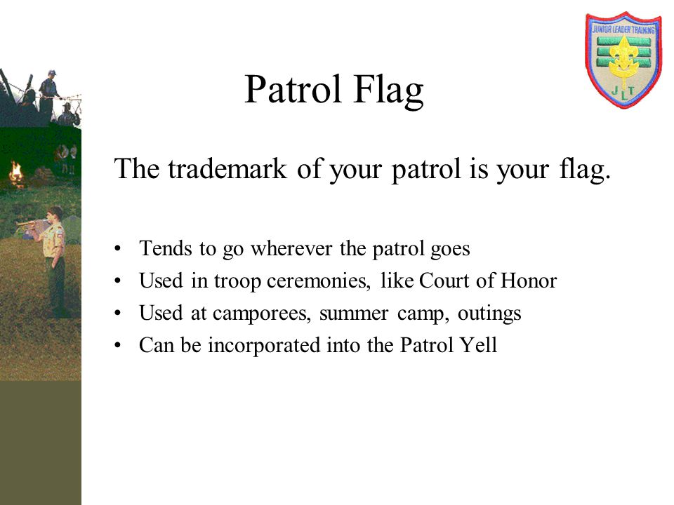 Patrol Flag The trademark of your patrol is your flag.
