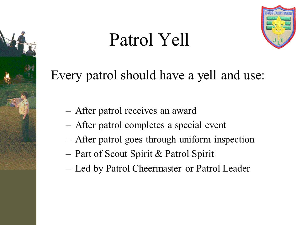 Patrol Yell Every patrol should have a yell and use: