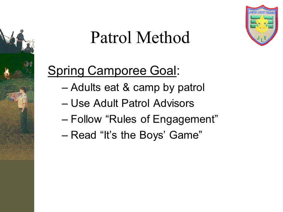 Patrol Method Spring Camporee Goal: Adults eat & camp by patrol